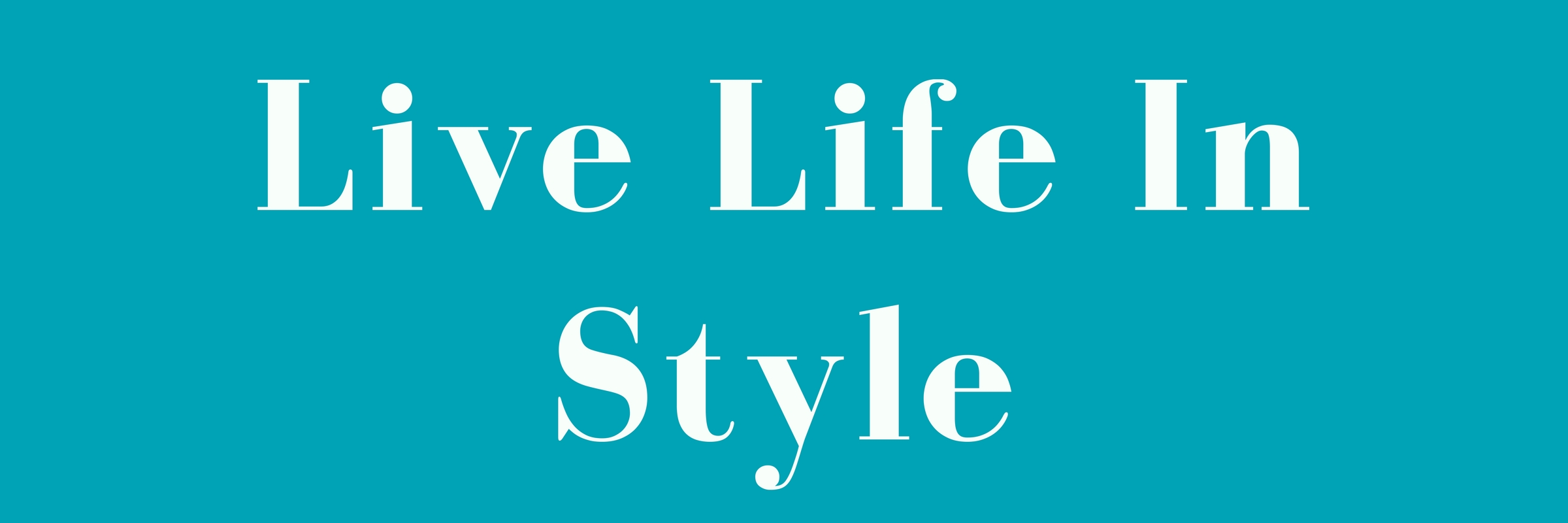 live-life-in-style